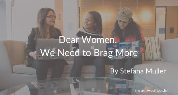 Dear Women, We need to brag more